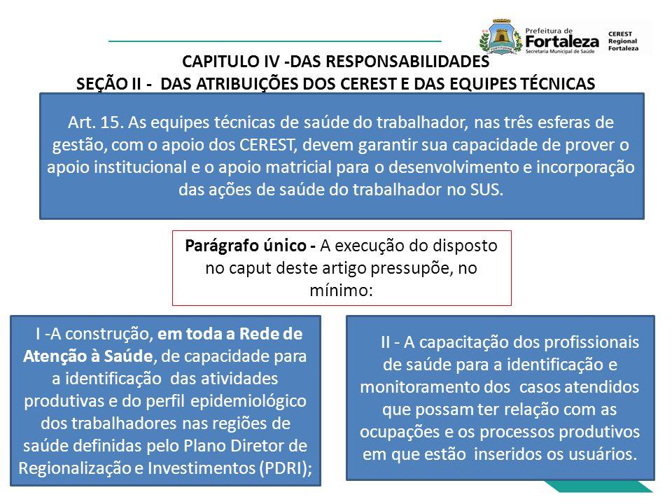 CAPITULO IV -DAS RESPONSABILIDADES SEÇÃO II - DAS ATRIBUIÇÕES DOS CEREST E DAS EQUIPES TÉCNICAS