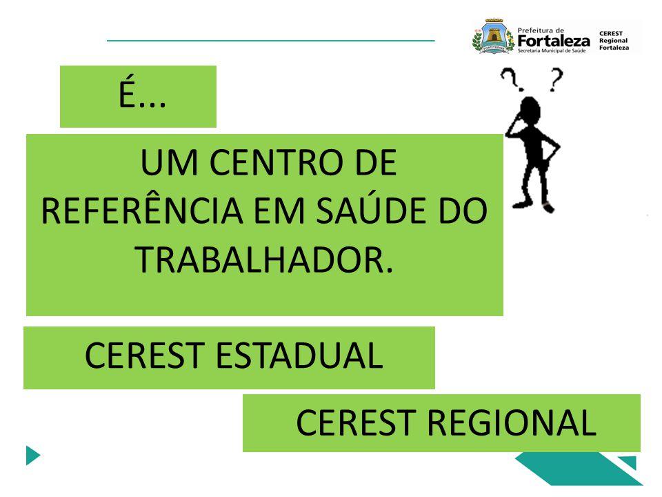 UM CENTRO DE REFERÊNCIA EM SAÚDE DO TRABALHADOR.