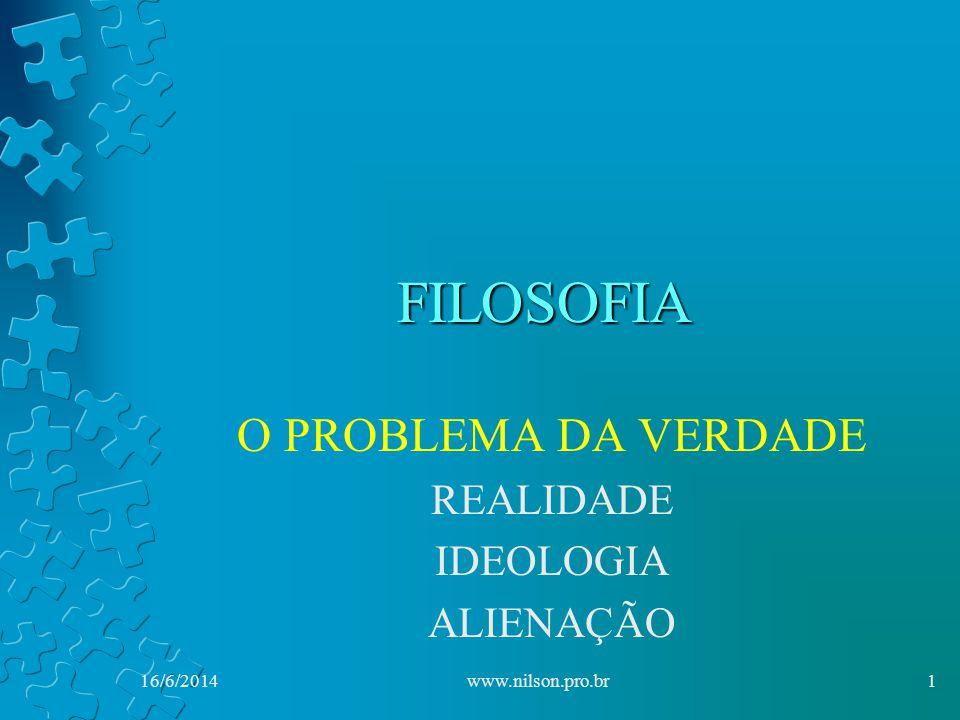 O PROBLEMA DA VERDADE REALIDADE IDEOLOGIA ALIENAÇÃO