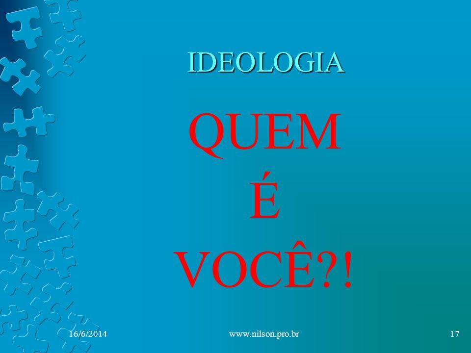 IDEOLOGIA QUEM É VOCÊ ! 02/04/2017 www.nilson.pro.br