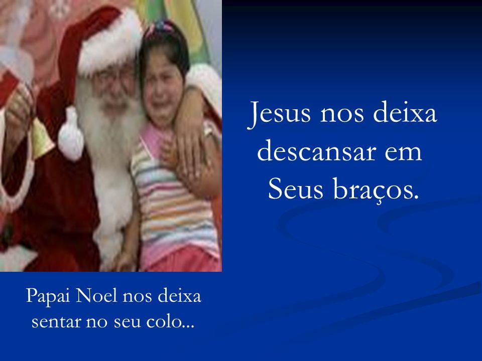 Jesus nos deixa descansar em Seus braços. Papai Noel nos deixa