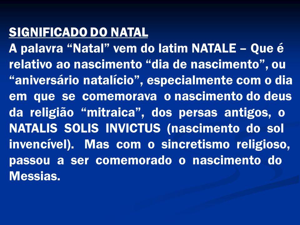 SIGNIFICADO DO NATAL A palavra Natal vem do latim NATALE – Que é. relativo ao nascimento dia de nascimento , ou.