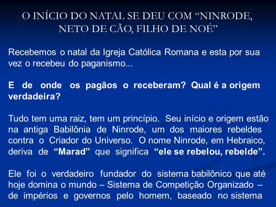 O INÍCIO DO NATAL SE DEU COM NINRODE, NETO DE CÃO, FILHO DE NOÉ