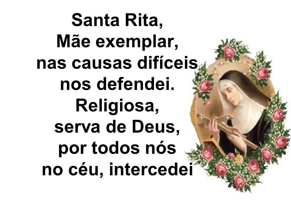 Santa Rita, Mãe exemplar, nas causas difíceis nos defendei