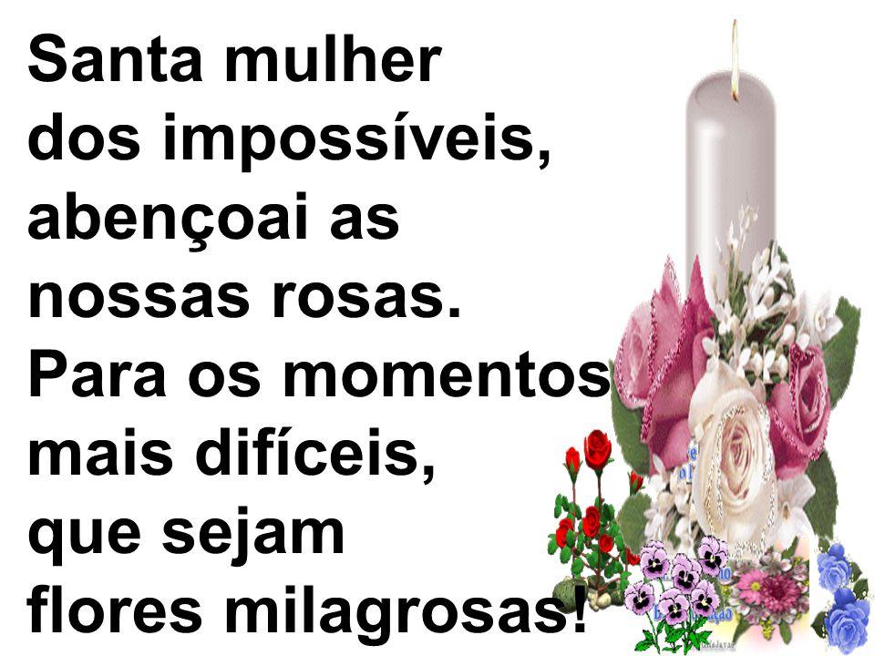 Santa mulher dos impossíveis, abençoai as nossas rosas