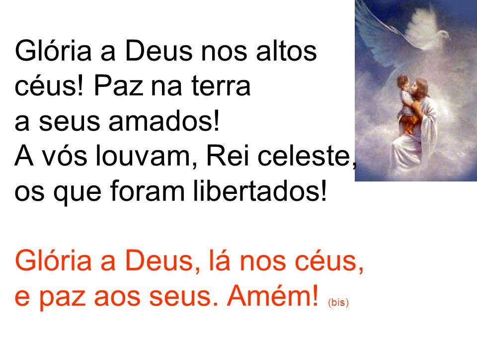 Glória a Deus nos altos céus. Paz na terra a seus amados
