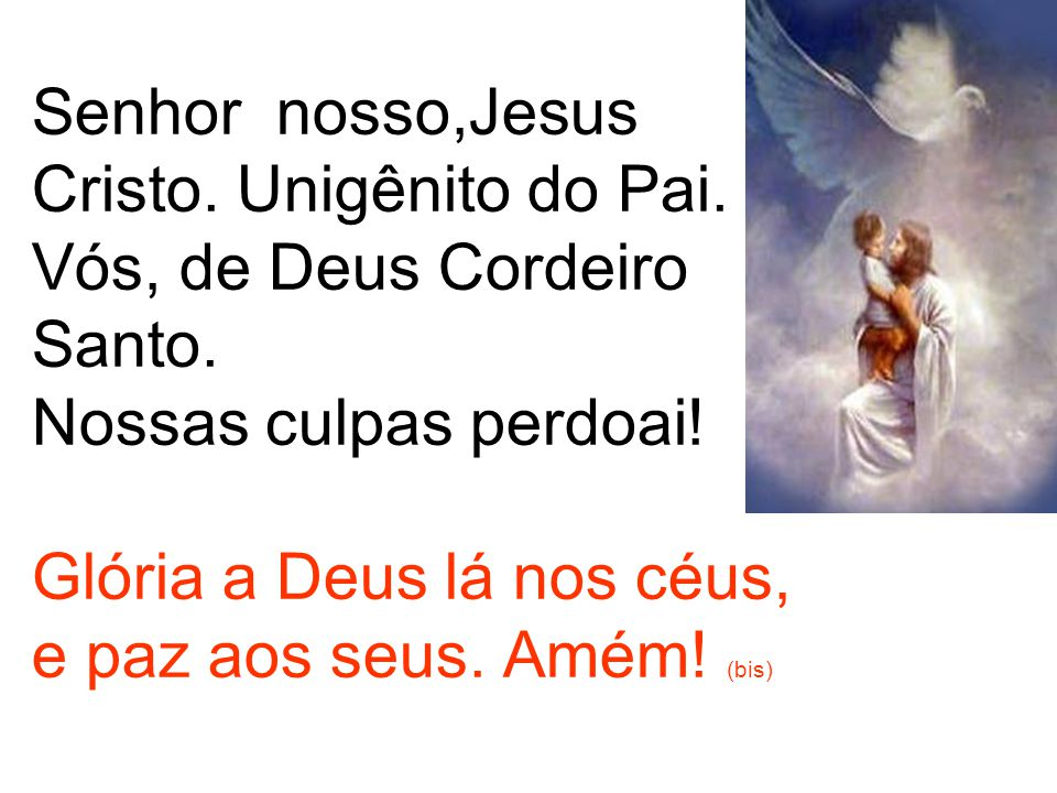Senhor nosso,Jesus Cristo. Unigênito do Pai
