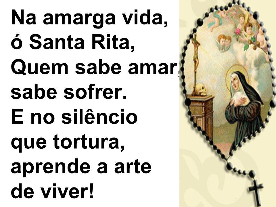 Na amarga vida, ó Santa Rita, Quem sabe amar, sabe sofrer