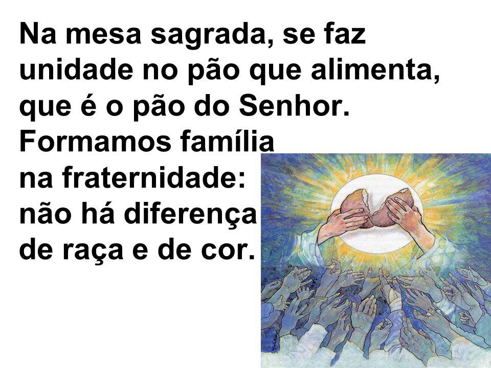 Na mesa sagrada, se faz unidade no pão que alimenta, que é o pão do Senhor.