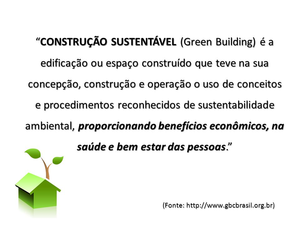 CONSTRUÇÃO SUSTENTÁVEL (Green Building) é a edificação ou espaço construído que teve na sua concepção, construção e operação o uso de conceitos e procedimentos reconhecidos de sustentabilidade ambiental, proporcionando benefícios econômicos, na saúde e bem estar das pessoas.