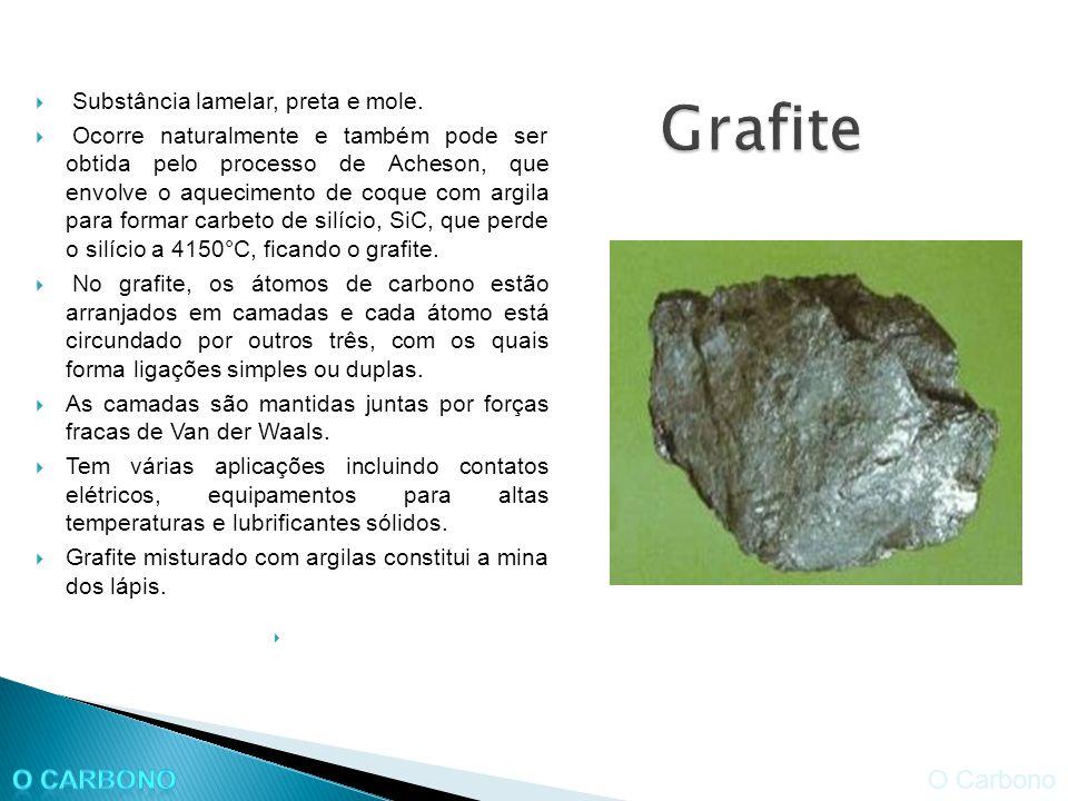 Grafite O Carbono O Carbono Substância lamelar, preta e mole.