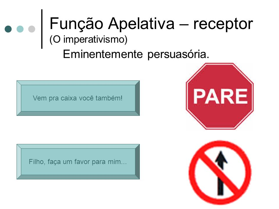 Função Apelativa – receptor (O imperativismo)