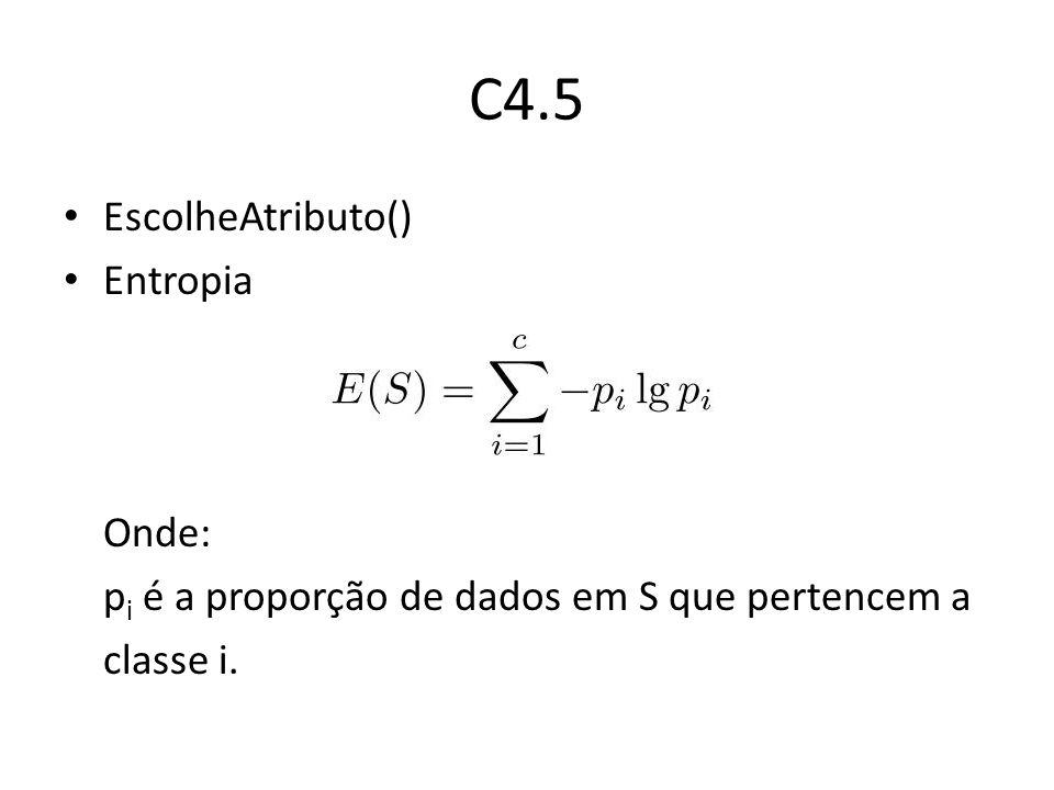 C4.5 EscolheAtributo() Entropia Onde: