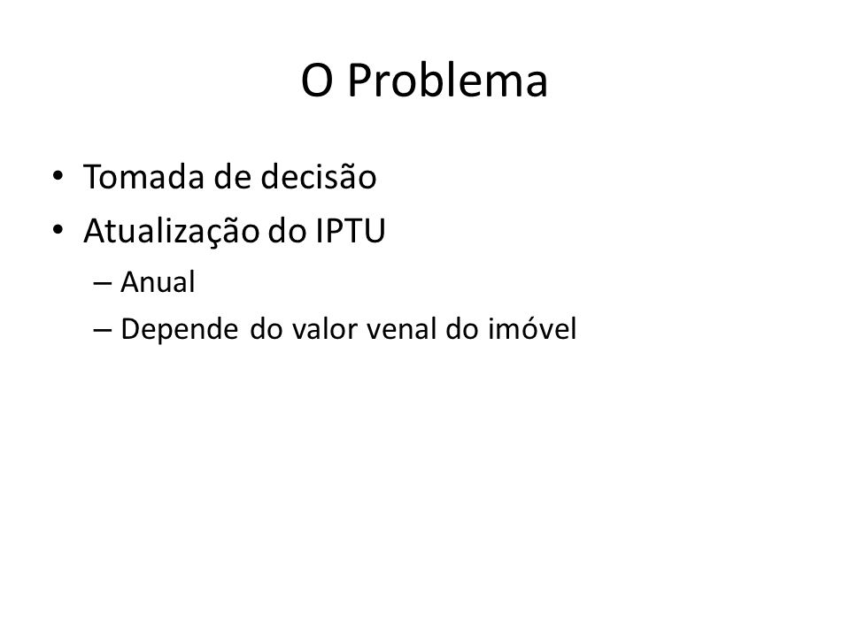 O Problema Tomada de decisão Atualização do IPTU Anual