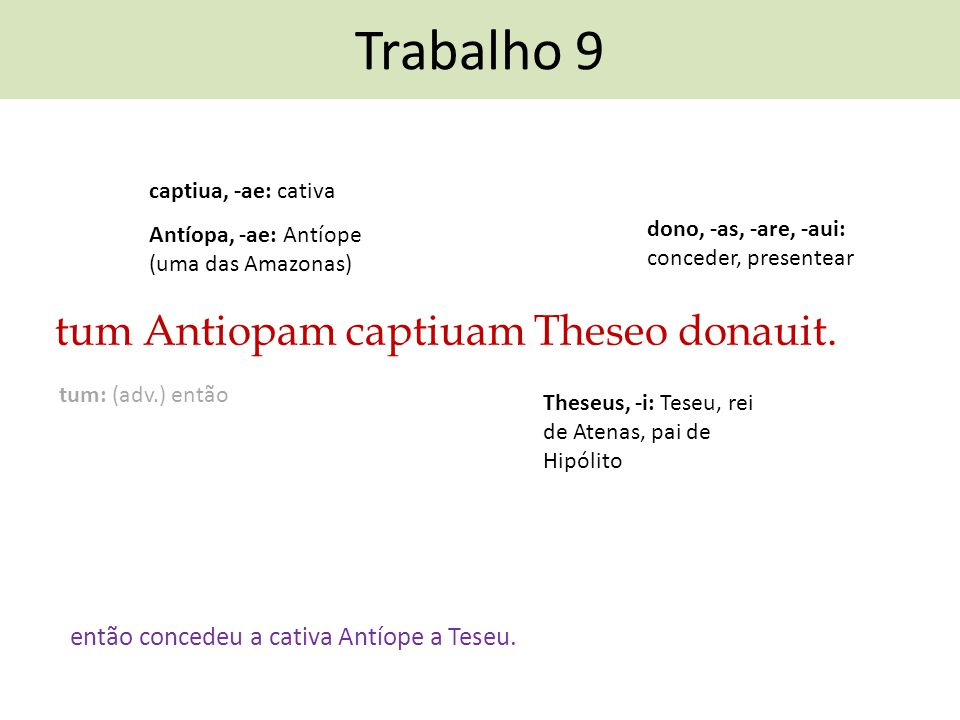 Trabalho 9 tum Antiopam captiuam Theseo donauit.