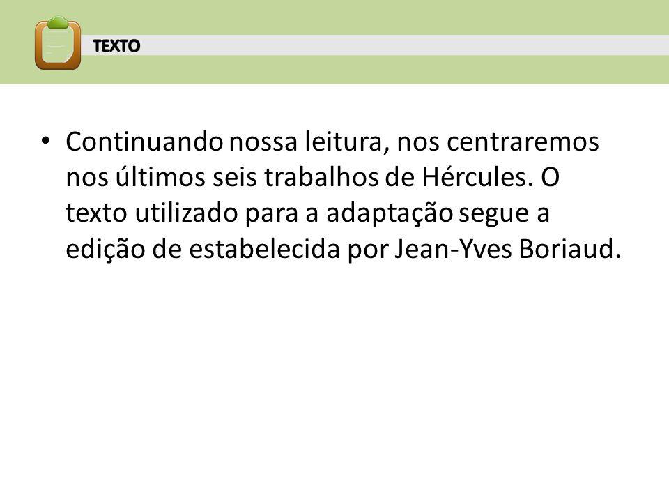 Continuando nossa leitura, nos centraremos nos últimos seis trabalhos de Hércules.