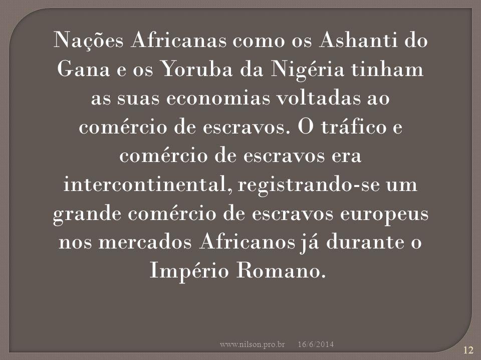 Nações Africanas como os Ashanti do Gana e os Yoruba da Nigéria tinham as suas economias voltadas ao comércio de escravos. O tráfico e comércio de escravos era intercontinental, registrando-se um grande comércio de escravos europeus nos mercados Africanos já durante o Império Romano.