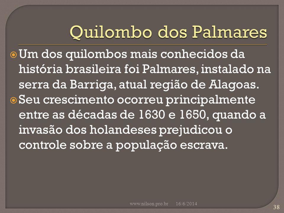 Quilombo dos Palmares Um dos quilombos mais conhecidos da história brasileira foi Palmares, instalado na serra da Barriga, atual região de Alagoas.