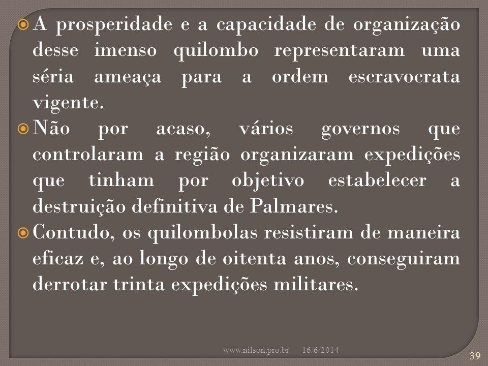 A prosperidade e a capacidade de organização desse imenso quilombo representaram uma séria ameaça para a ordem escravocrata vigente.