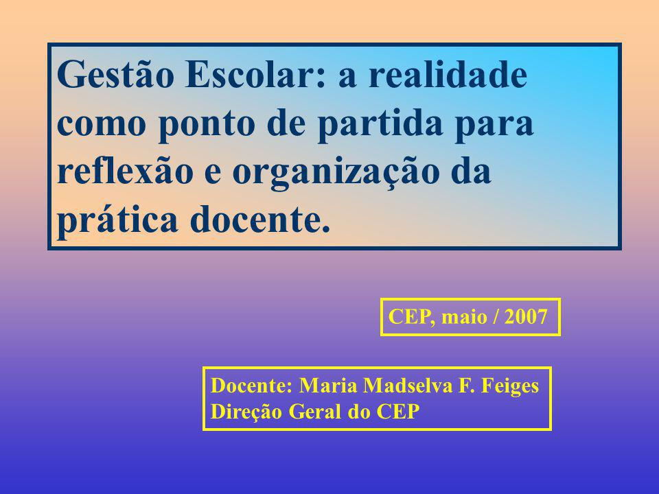Gestão Escolar: a realidade como ponto de partida para reflexão e organização da prática docente.