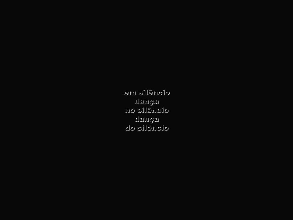 em silêncio dança no silêncio do silêncio