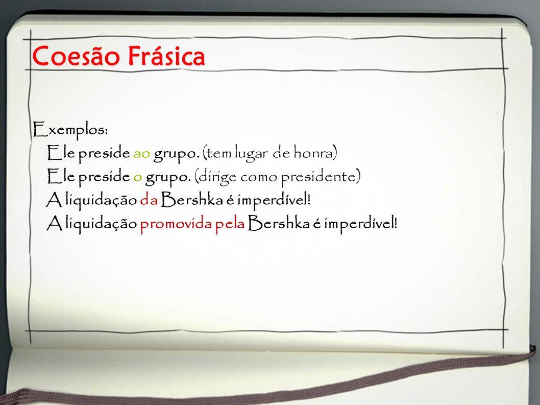 Coesão Frásica Exemplos: Ele preside ao grupo. (tem lugar de honra)