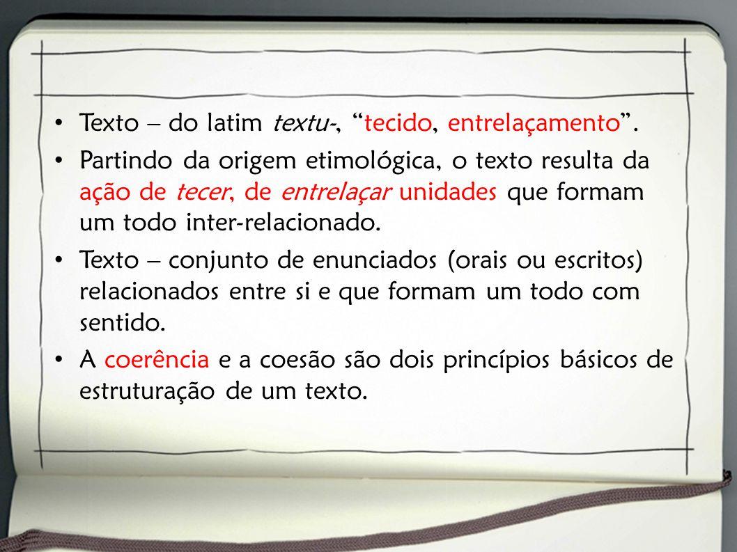 Texto – do latim textu-, tecido, entrelaçamento .