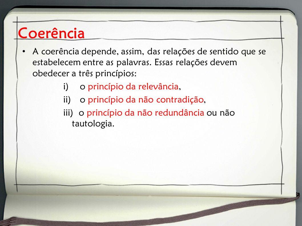Coerência A coerência depende, assim, das relações de sentido que se estabelecem entre as palavras. Essas relações devem obedecer a três princípios: