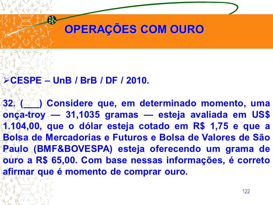 OPERAÇÕES COM OURO CESPE – UnB / BrB / DF / 2010.