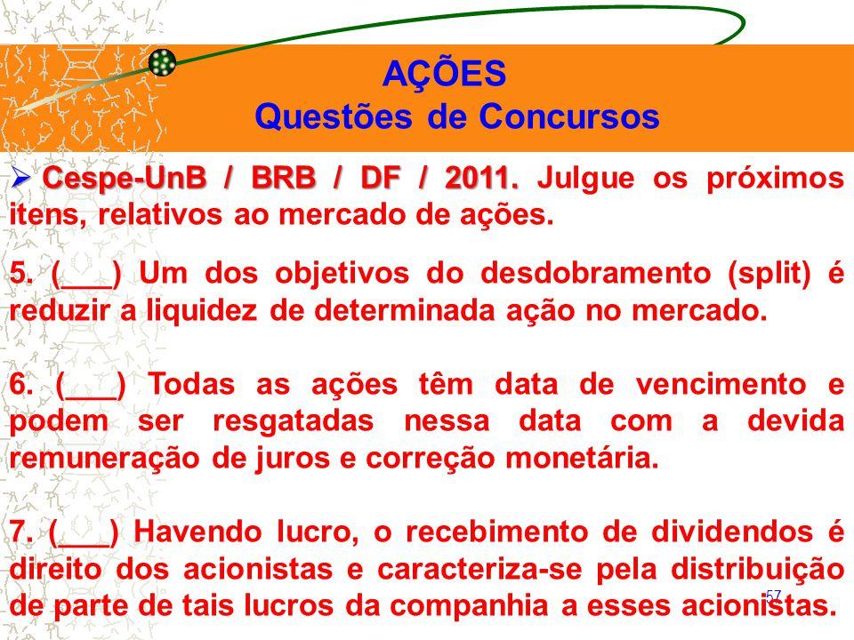 AÇÕES Questões de Concursos. Cespe-UnB / BRB / DF / 2011. Julgue os próximos itens, relativos ao mercado de ações.