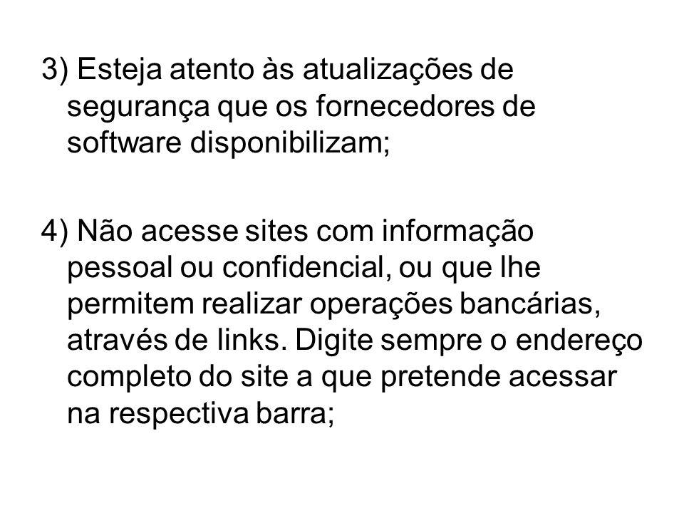 3) Esteja atento às atualizações de segurança que os fornecedores de software disponibilizam;