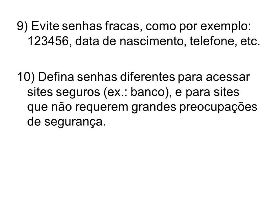 9) Evite senhas fracas, como por exemplo: 123456, data de nascimento, telefone, etc.