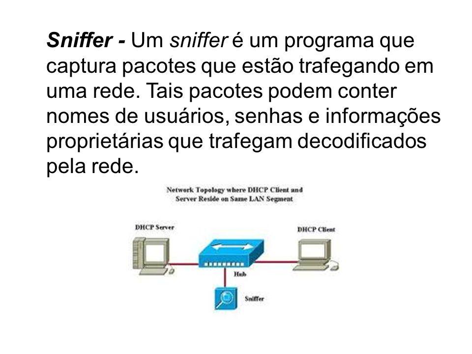 Sniffer - Um sniffer é um programa que captura pacotes que estão trafegando em uma rede.