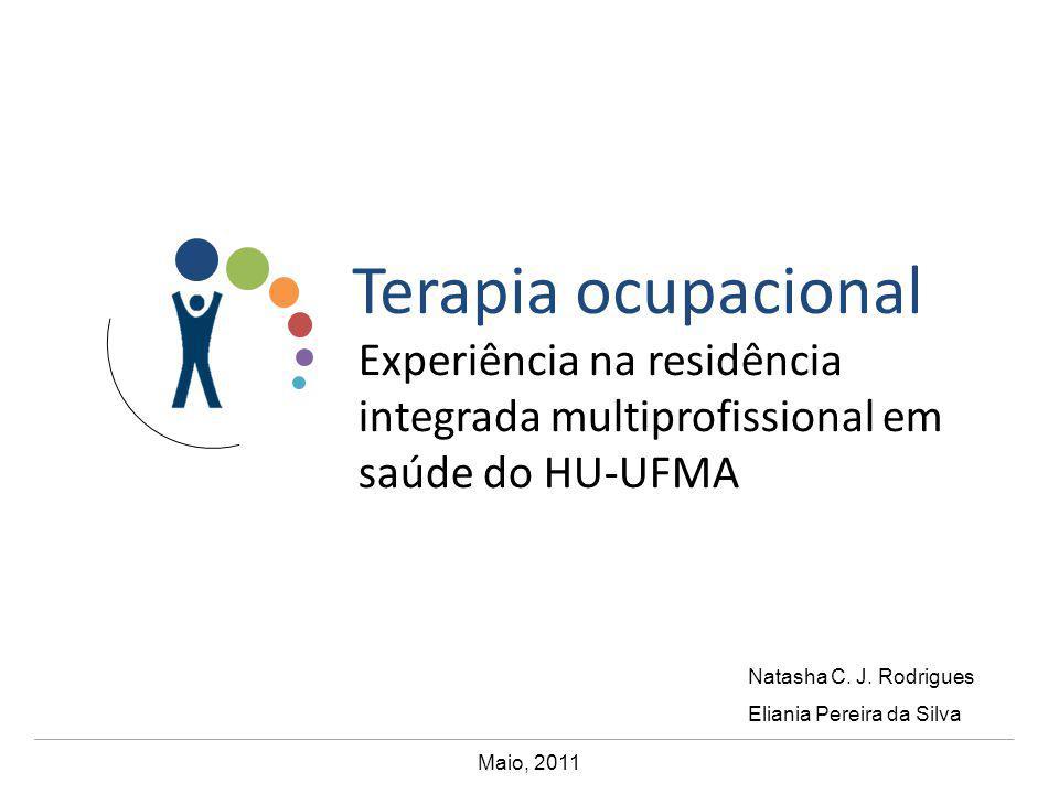 Terapia ocupacional Experiência na residência integrada multiprofissional em saúde do HU-UFMA. Natasha C. J. Rodrigues.