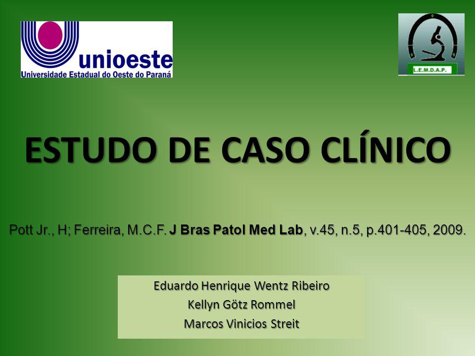 ESTUDO DE CASO CLÍNICO Pott Jr., H; Ferreira, M.C.F. J Bras Patol Med Lab, v.45, n.5, p.401-405, 2009.