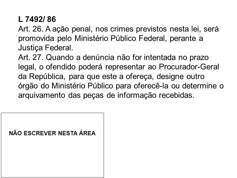 L 7492/ 86 Art. 26. A ação penal, nos crimes previstos nesta lei, será promovida pelo Ministério Público Federal, perante a Justiça Federal.