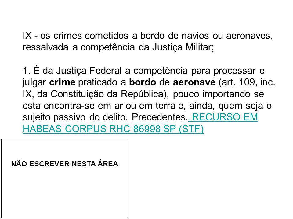 IX - os crimes cometidos a bordo de navios ou aeronaves, ressalvada a competência da Justiça Militar;