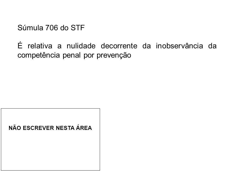 Súmula 706 do STF É relativa a nulidade decorrente da inobservância da competência penal por prevenção.