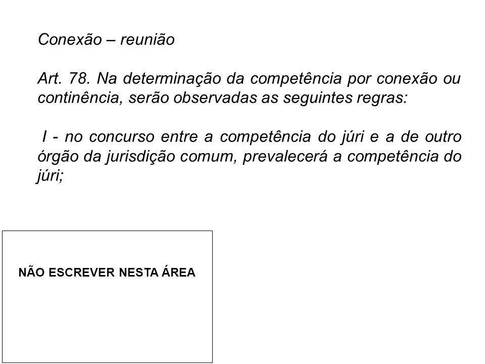 Conexão – reunião Art. 78. Na determinação da competência por conexão ou continência, serão observadas as seguintes regras: