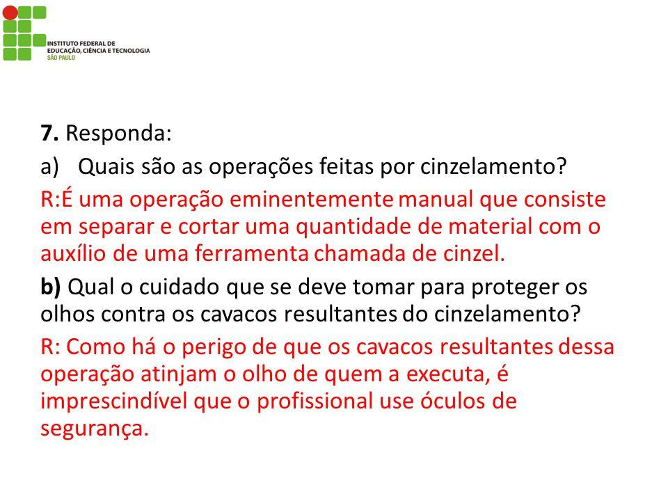 7. Responda: Quais são as operações feitas por cinzelamento