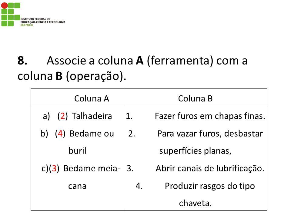 8. Associe a coluna A (ferramenta) com a coluna B (operação).