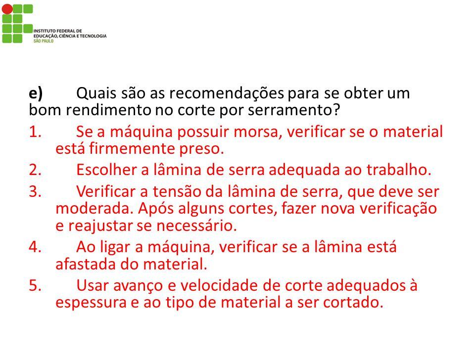 e) Quais são as recomendações para se obter um bom rendimento no corte por serramento
