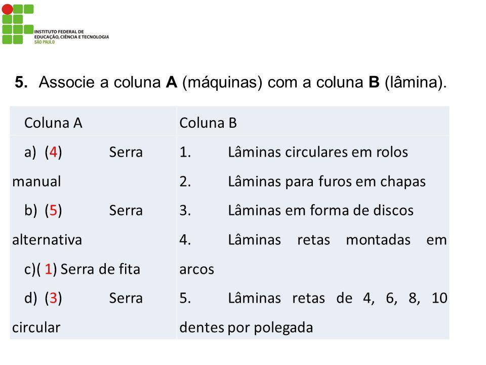 5. Associe a coluna A (máquinas) com a coluna B (lâmina).