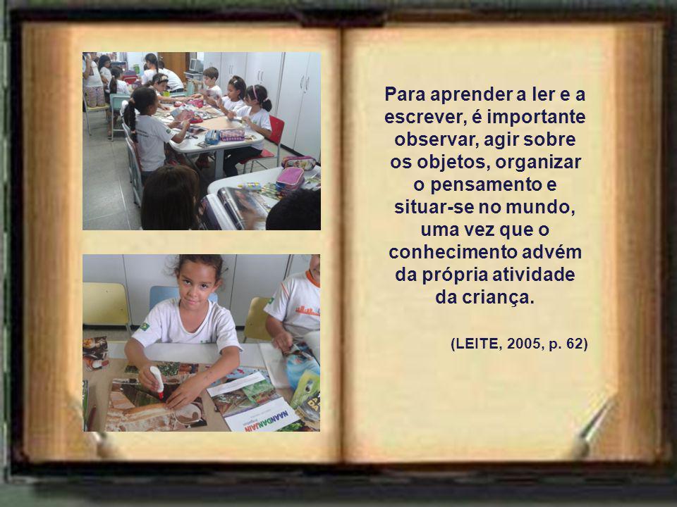 Para aprender a ler e a escrever, é importante observar, agir sobre os objetos, organizar o pensamento e situar-se no mundo, uma vez que o conhecimento advém da própria atividade da criança.