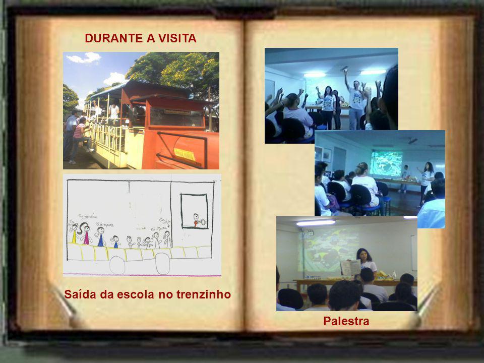 DURANTE A VISITA A VISITA Saída da escola no trenzinho Palestra