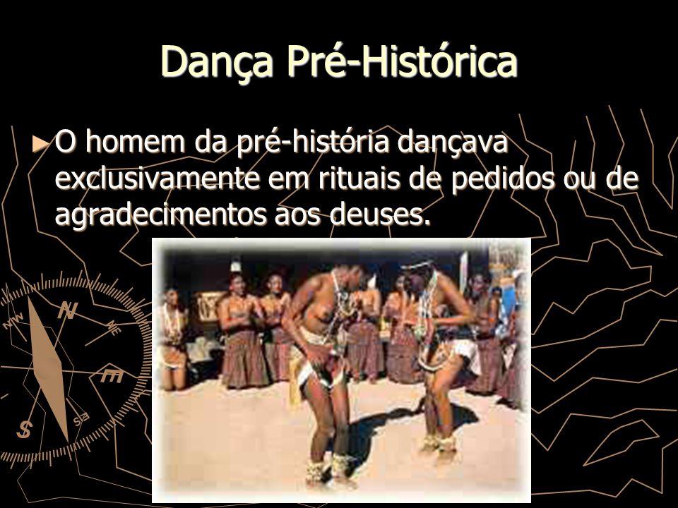 Dança Pré-Histórica O homem da pré-história dançava exclusivamente em rituais de pedidos ou de agradecimentos aos deuses.