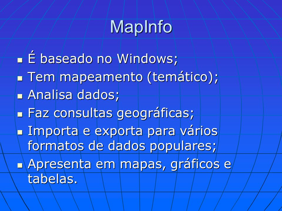 MapInfo É baseado no Windows; Tem mapeamento (temático);