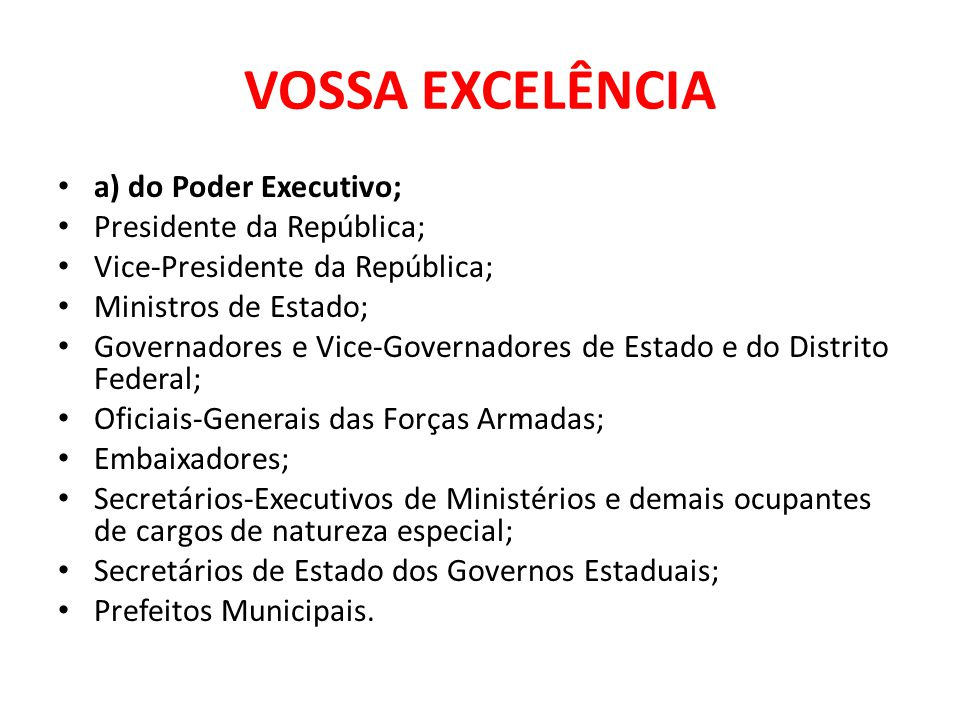 VOSSA EXCELÊNCIA a) do Poder Executivo; Presidente da República;