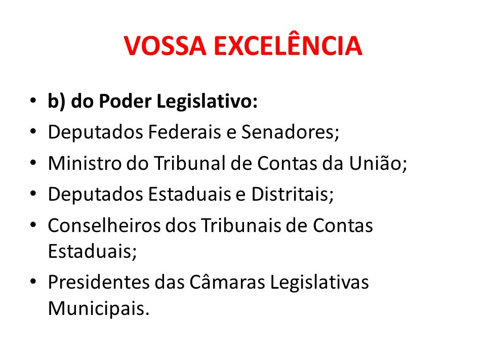 VOSSA EXCELÊNCIA b) do Poder Legislativo: