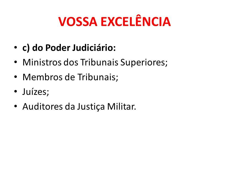 VOSSA EXCELÊNCIA c) do Poder Judiciário: